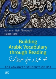 Building Arabic Vocabulary Through Reading : For Advanced Students of MSA, Paperback / softback Book