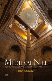The Medieval Nile : Route, Navigation, and Landscape in Islamic Egypt, Hardback Book
