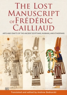 The Lost Manuscript of Frederic Cailliaud : Arts and Crafts of the Ancient Egyptians, Nubians, and Ethiopians, Hardback Book