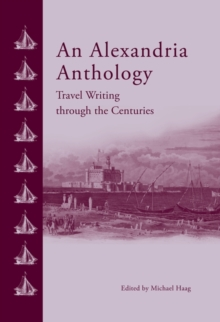 An Alexandria Anthology : Travel Writing Through the Centuries, Hardback Book