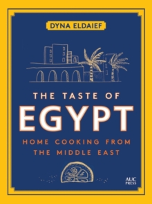 The Taste of Egypt : Home Cooking from the Middle East, Hardback Book
