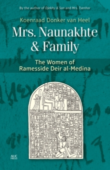 Mrs. Naunakhte & Family : The Women of Ramesside Deir Al-Medina, Hardback Book