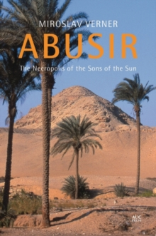 Abusir : The Necropolis of the Sons of the Sun, Hardback Book