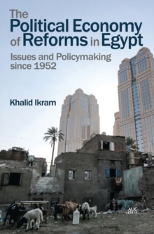 The Political Economy of Reforms in Egypt : Issues and Policymaking since 1952, Hardback Book