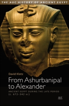 From Ashurbanipal to Alexander : Ancient Egypt During the Late Period (c. 672 - 332 BC), Hardback Book