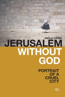 Jerusalem Without God : Portrait of a Cruel City, Paperback / softback Book