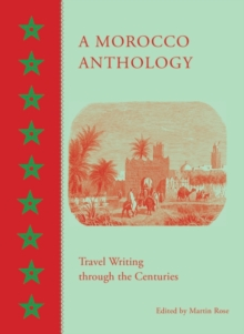 A Morocco Anthology : Travel Writing Through the Centuries, Hardback Book