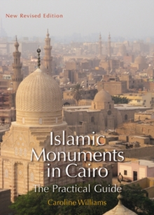 Islamic Monuments in Cairo : The Practical Guide (New Revised 7th Edition), Paperback Book