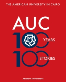 The American University in Cairo : 100 Years, 100 Stories, Paperback / softback Book