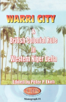 Warri City & British Colonial Rule in Western Niger Delta, Paperback / softback Book