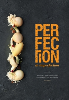 Perfection in Imperfection : A Culinary Repertoire Through the Senses of Chef Janice Wong, Hardback Book