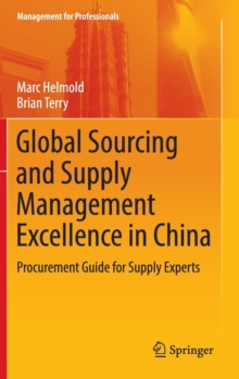 Global Sourcing and Supply Management Excellence in China : Procurement Guide for Supply Experts, Hardback Book