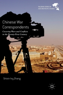 Chinese War Correspondents : Covering Wars and Conflicts in the Twenty-First Century, Hardback Book