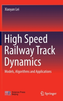 High Speed Railway Track Dynamics : Models, Algorithms and Applications, Hardback Book