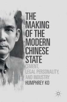 The Making of the Modern Chinese State : Cement, Legal Personality and Industry, Hardback Book