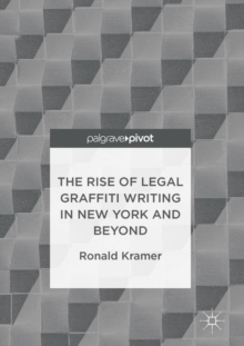 The Rise of Legal Graffiti Writing in New York and Beyond, Hardback Book