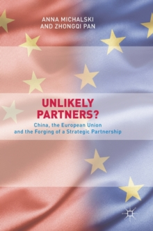 Unlikely Partners? : China, the European Union and the Forging of a Strategic Partnership, Hardback Book