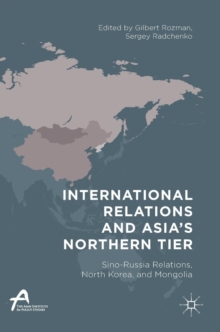 International Relations and Asia's Northern Tier : Sino-Russia Relations, North Korea, and Mongolia, Hardback Book