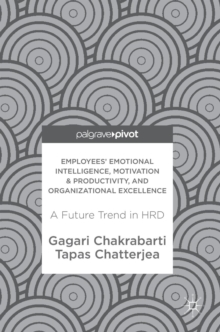 Employees' Emotional Intelligence, Motivation & Productivity, and Organizational Excellence : A Future Trend in HRD, Hardback Book