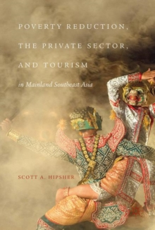 Poverty Reduction, the Private Sector, and Tourism in Mainland Southeast Asia, Hardback Book