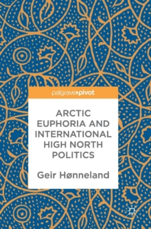 Arctic Euphoria and International High North Politics, Hardback Book