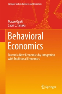 Behavioral Economics : Toward a New Economics by Integration with Traditional Economics, Hardback Book