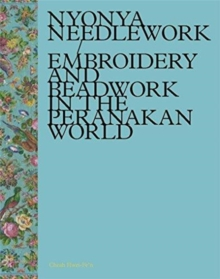 Nyonya Needlework : Embroidery and Beadwork in the Peranakan World, Hardback Book