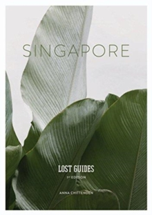Lost Guides - Singapore : A Unique, Stylish and Offbeat Travel Guide to Singapore, Paperback / softback Book