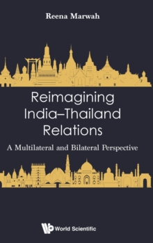 Reimagining India-thailand Relations: A Multilateral And Bilateral Perspective, Hardback Book