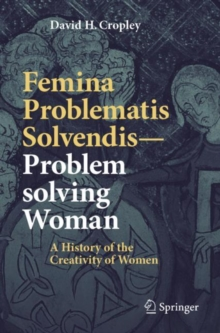 Femina Problematis Solvendis-Problem solving Woman : A History of the Creativity of Women, Paperback / softback Book