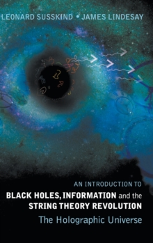 Introduction To Black Holes, Information And The String Theory Revolution, An: The Holographic Universe, Hardback Book