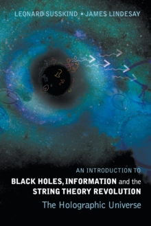 Introduction To Black Holes, Information And The String Theory Revolution, An: The Holographic Universe, Paperback Book