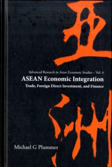 Asean Economic Integration: Trade, Foreign Direct Investment, And Finance, Hardback Book