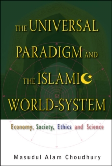 Universal Paradigm And The Islamic World-system, The: Economy, Society, Ethics And Science, Hardback Book