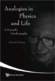 Analogies In Physics And Life: A Scientific Autobiography, Hardback Book