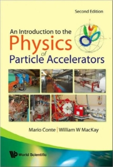 Introduction To The Physics Of Particle Accelerators, An (2nd Edition), Hardback Book