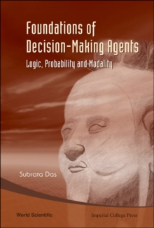Foundations Of Decision-making Agents: Logic, Probability And Modality, Hardback Book