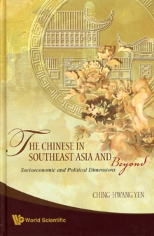 Chinese In Southeast Asia And Beyond, The: Socioeconomic And Political Dimensions, Hardback Book