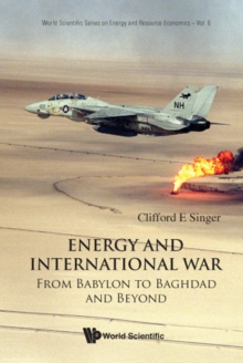 Energy And International War: From Babylon To Baghdad And Beyond, Hardback Book