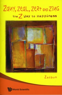 Zany, Zeal, Zest And Zing: The Z Way To Happiness, Paperback / softback Book