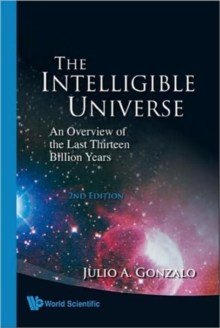 Intelligible Universe, The: An Overview Of The Last Thirteen Billion Years (2nd Edition), Hardback Book
