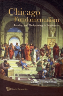 Chicago Fundamentalism: Ideology And Methodology In Economics, Hardback Book