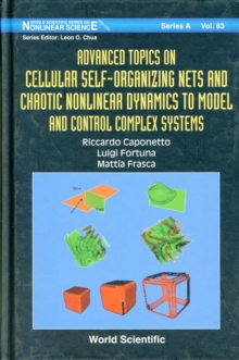 Advanced Topics On Cellular Self-organizing Nets And Chaotic Nonlinear Dynamics To Model And Control Complex Systems, Hardback Book