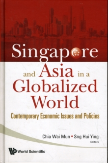 Singapore And Asia In A Globalized World: Contemporary Economic Issues And Policies, Hardback Book
