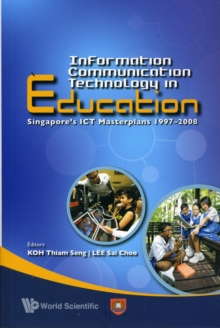 Information Communication Technology In Education: Singapore's Ict Masterplans 1997-2008, Paperback Book
