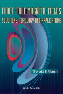 Force-free Magnetic Fields: Solutions, Topology And Applications, PDF eBook