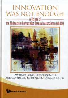 Innovation Was Not Enough: A History Of The Midwestern Universities Research Association (Mura), Hardback Book