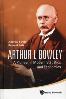 Arthur L Bowley: A Pioneer In Modern Statistics And Economics, Hardback Book