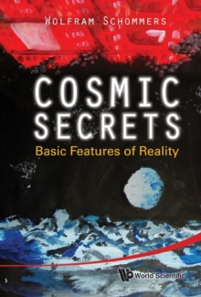 Cosmic Secrets: Basic Features Of Reality, Hardback Book