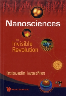 Nanosciences: The Invisible Revolution, Paperback / softback Book